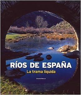 Ríos de España. La trama líquida (General): Amazon.es: AA. VV.: Libros