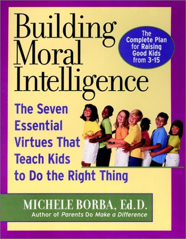 Building Moral Intelligence: The Seven Essential Virtues that Teach Kids to Do the Right Thing