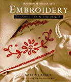 Embroidery: 25 Classic Step-By-Step Projects (Traditional Needle Arts)