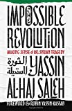 The Impossible Revolution: Making Sense of the Syrian Tragedy