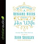 10 Things a Husband Needs from His Wife: Everyday Ways to Show Him Love | Erin Smalley