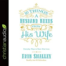 10 Things a Husband Needs from His Wife: Everyday Ways to Show Him Love Audiobook by Erin Smalley Narrated by Ann M. Richardson