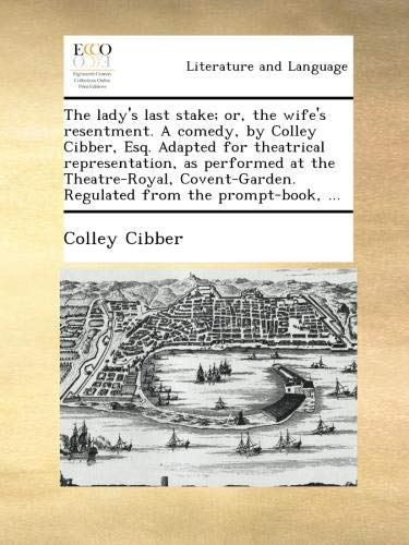 Download The lady's last stake; or, the wife's resentment. A comedy, by Colley Cibber, Esq. Adapted for theatrical representation, as performed at the ... Regulated from the prompt-book, ... pdf