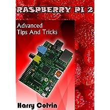 RASPBERRY Pi 2: Advanced Tips and Tricks