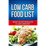 Niedrig Carb Food List: What to Eat While on a Low Carb Diet (Low Carb Diet: A List of Low Carb Foods to Help you Lose Weight Fast and What to Eat to Lose Weight)