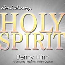 Good Morning, Holy Spirit Audiobook by Benny Hinn Narrated by William Crockett