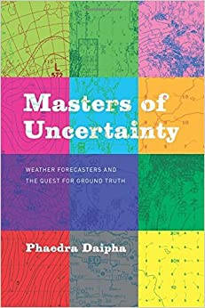 Book Masters of Uncertainty: Weather Forecasters and the Quest for Ground Truth by Phaedra Daipha (2015-11-17)