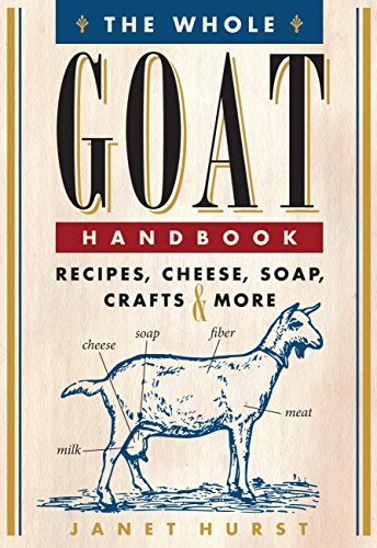 The Whole Goat Handbook: Recipes, Cheese, Soap, Crafts & (Goats Milk Soap Recipe)