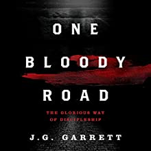One Bloody Road: The Glorious Way of Discipleship Audiobook by J.G. Garrett Narrated by Steve Bremner