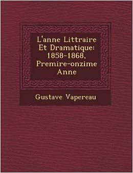 L'anne Littraire Et Dramatique: 1858-1868, Premire-onzime Anne