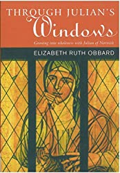 Through Julian's Windows:growing into wholeness with Julian of Norwich