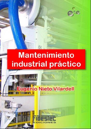 Descargar Libro Mantenimiento Industrial Práctico: Aprende Mantenimiento Industrial Siguiendo El Camino Contrario Eugenio Nieto Vilardell