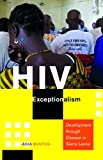 HIV Exceptionalism: Development through Disease in Sierra Leone (A Quadrant Book)