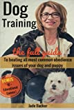 Dog Training: The full guide to beating all most common issues of your dog and puppy (puppy training, housebreaking dog, housetraining puppy, obedient dog, obedient puppy)