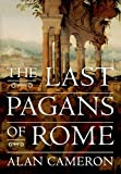 The Last Pagans of Rome, Alan Cameron, 0199959706