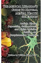 The Medical Librarian's Guide to Natural Mental Health: Anxiety, Bipolar, Depression, Schizophrenia, and Digital Addiction:  Nutrition, and Complementary Therapies Paperback