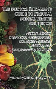 The Medical Librarian's Guide to Natural Mental Health: Anxiety, Bipolar, Depression, Schizophrenia, and Digital Addiction: Nutrition, and Complementary Therapies