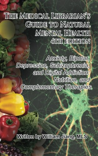 The Medical Librarian's Guide to Natural Mental Health: Anxiety, Bipolar, Depression, Schizophrenia, and Digital Addiction: Nutrition, and Complementary Therapies (Digital Natural)