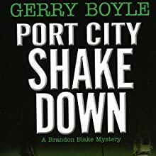 Port City Shakedown: A Brandon Blake Crime Novel Audiobook by Gerry Boyle Narrated by Nick Banner