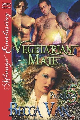Vegetarian Mate [Pack Law 5] (Siren Publishing Menage Everlasting) (Pack Law: Siren Publishing Menage Everlasting) by Becca Van (2012-10-10)