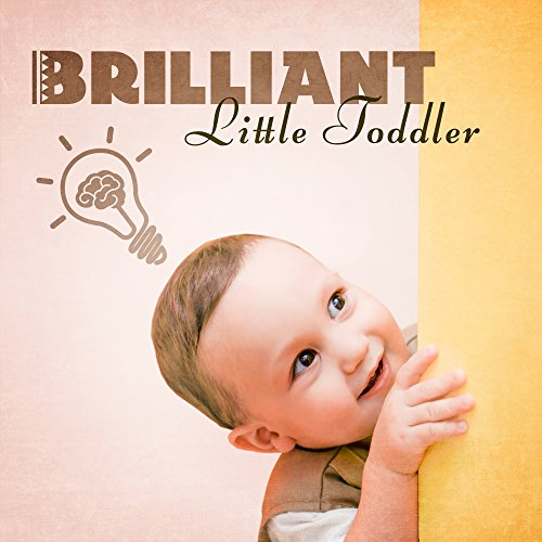 Brilliant, Little Toddler - Best Classical Music for Kids, Brain Power, Einstein Bright Effect, Build Baby IQ, Composer for Baby, Mozart, Bach