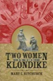 Two Women in the Klondike, Mary E. Hitchcock, 1889963968