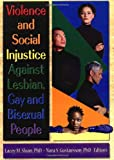Violence and Social Injustice Against Lesbian, Gay and Bisexual People, Lacey M. Sloan and Nora S. Gustavsson, 156023122X