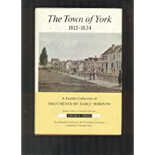 The Town of York: 1815-1834; A Further Collection of the Documents of Early Toronto