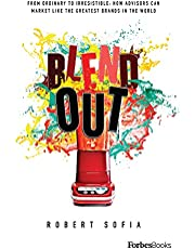 Blend Out: From Ordinary To Irresistible: How Advisors Can Market Like The Greatest Brands In The World