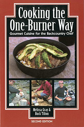 Cooking the One Burner Way: Gourmet Cuisine for the Backcountry Chef, 2nd Edition by Melissa Gray, Buck Tilton