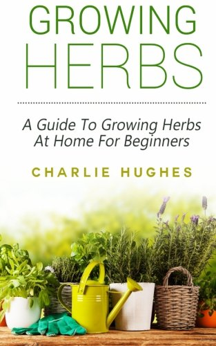 Growing Herbs at Home: A Guide to Growing Herbs at Home for Beginners
