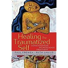 Healing the Traumatized Self: Consciousness Neuroscience Treatment