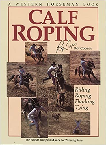 Book Calf Roping: The World Champion's Guide For Winning Runs 1st edition by Cooper, Roy (2002)