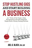img - for Stop Hustling Gigs and Start Building a Business book / textbook / text book