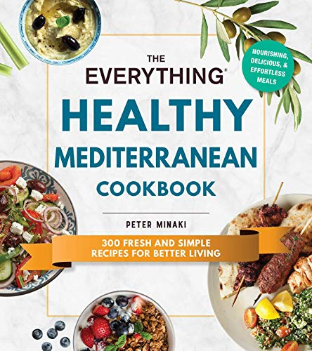 The Everything Healthy Mediterranean Cookbook: 300 fresh and simple recipes for better living by Peter Minaki
