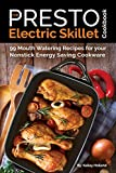 Our Presto Electric Skillet Cookbook: 99 Mouth Watering Recipes for your Nonstick Energy Saving Cookware (The Electric Slide Recipes) (Volume 1)