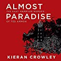 Almost Paradise: The East Hampton Murder of Ted Ammon Audiobook by Kieran Crowley Narrated by Danny Campbell