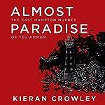 Almost Paradise: The East Hampton Murder of Ted Ammon   Kieran Crowley