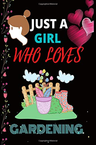 Amazon Com Just A Girl Who Loves Gardening Birthday Gifts College Ruled Lined Funny Notebook For Girls Who Loves Gardening Girlfriend Men Women Boys And And Christmas Gift Or Any Kind Of