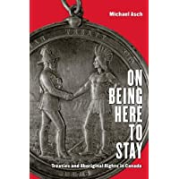 On Being Here to Stay: Treaties and Aboriginal Rights in Canada
