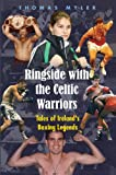Ringside with the Celtic Warriors, Thomas Myler, 185607787X