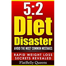 5:2: 5:2 Diet Disaster: Avoid The Most Common Mistakes - Includes Secrets for RAPID WEIGHT LOSS with the Low Carb 5:2 Diet (5:2 diet, 5:2 diet for weight Ketogenic diet, Anti inflammatory diet)
