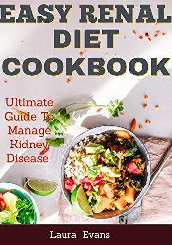 Easy Renal Diet Cookbook: Ultimate Guide To Manage Kidney Disease by Laura  Evans