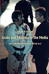 The Arabs and Muslims in the Media: Race and Representation after 9/11 (Critical Cultural Communication)