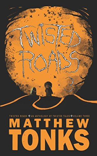 Twisted Roads - An Anthology Of Twisted Tales - Volume Three -