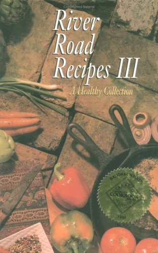 River Road Recipes III: A Healthy Collection by Junior League Of Baton Rouge