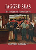 Jagged Seas : The New Zealand Seamen's Union, 1879-2003, Grant, David, 1877257990