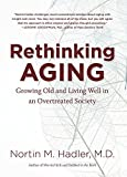 img - for Rethinking Aging: Growing Old and Living Well in an Overtreated Society by Hadler, Nortin M. (2011) Hardcover book / textbook / text book