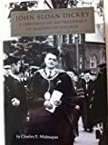 John Sloan Dickey : A Chronicle of His Presidency of Dartmouth College, Widmayer, Charles E., 087451553X