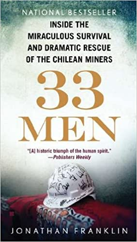 33 Men: Inside the Miraculous Survival and Dramatic Rescue of the Chilean Miners